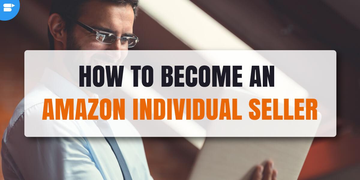 如何作为个体卖家在亚马逊上销售–分步指南
